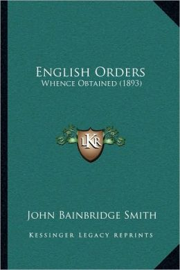 English Orders: Whence Obtained (1893)