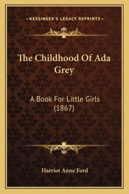 The Childhood of ADA Grey: A Book for Little Girls (1867)