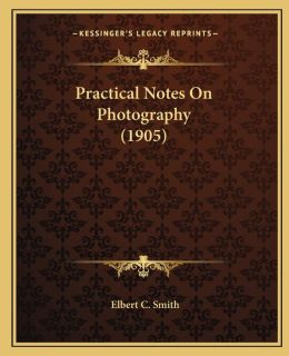 Practical Notes on Photography (1905)
