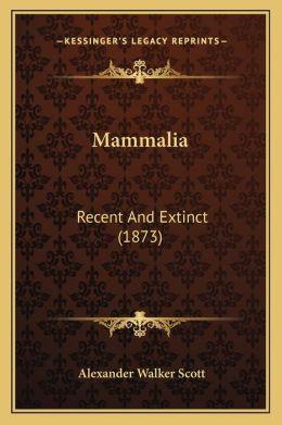 Mammalia: Recent and Extinct (1873)