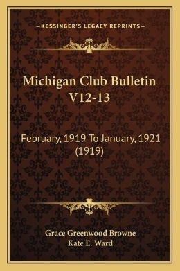 Michigan Club Bulletin V12-13: February, 1919 To January, 1921 (1919)
