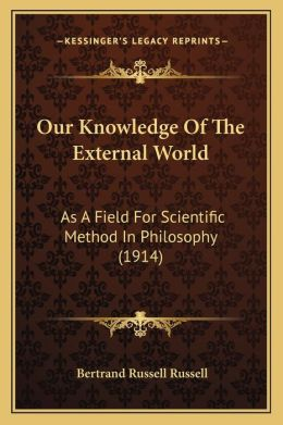 Our Knowledge of the External World: As a Field for Scientific Method in Philosophy (1914)