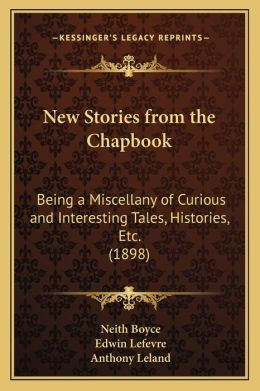New Stories from the Chapbook: Being a Miscellany of Curious and Interesting Tales, Histories, Etc. (1898)