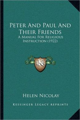 Peter And Paul And Their Friends: A Manual For Religious Instruction (1922)