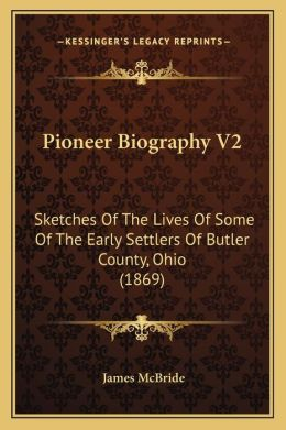 Pioneer Biography V2: Sketches of the Lives of Some of the Early Settlers of Butler County, Ohio (1869)