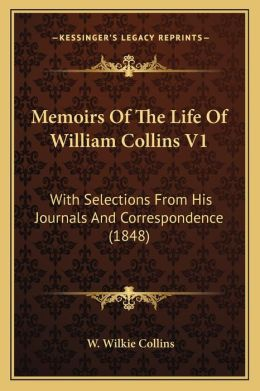Memoirs of the Life of William Collins V1: With Selections from His Journals and Correspondence (1848)