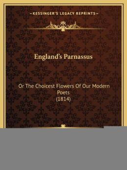 England's Parnassus: Or The Choicest Flowers Of Our Modern Poets (1814)