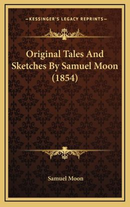 Original Tales And Sketches By Samuel Moon (1854)