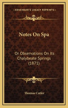 Notes On Spa: Or Observations On Its Chalybeate Springs (1871)