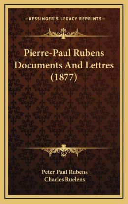 Pierre-Paul Rubens Documents And Lettres (1877)