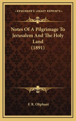 Notes Of A Pilgrimage To Jerusalem And The Holy Land (1891)