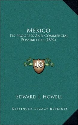 Mexico: Its Progress And Commercial Possibilities (1892)