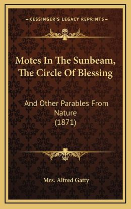Motes In The Sunbeam, The Circle Of Blessing: And Other Parables From Nature (1871)
