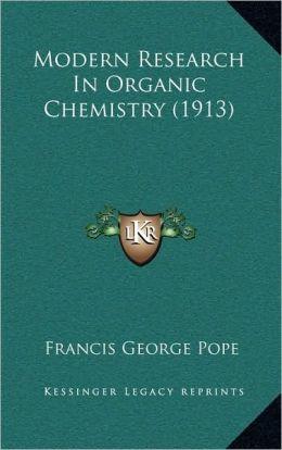 Modern Research In Organic Chemistry (1913)