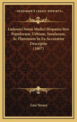 Ludouici Nonii Medici Hispania Sive Populorum, Urbium, Insularum, Ac Fluminum In Ea Accuratior Descriptio (1607)
