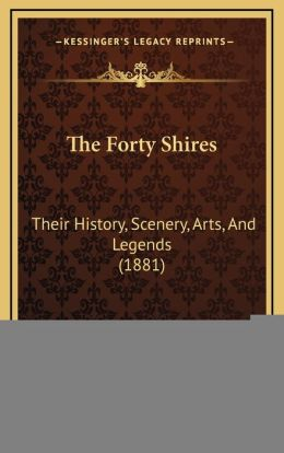 The Forty Shires: Their History, Scenery, Arts, And Legends (1881)