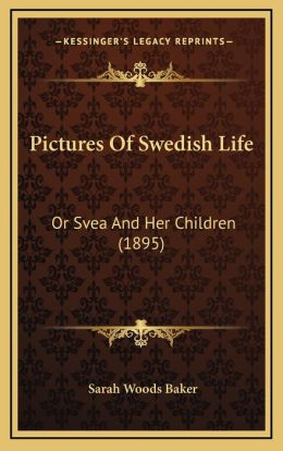 Pictures Of Swedish Life: Or Svea And Her Children (1895)