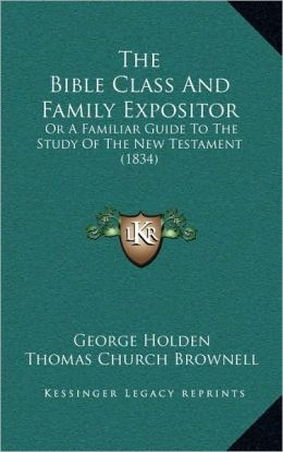 The Bible Class And Family Expositor: Or A Familiar Guide To The Study Of The New Testament (1834)