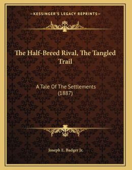 The Half-Breed Rival, The Tangled Trail
