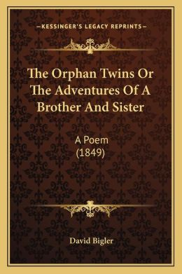 The Orphan Twins Or The Adventures Of A Brother And Sister: A Poem (1849)