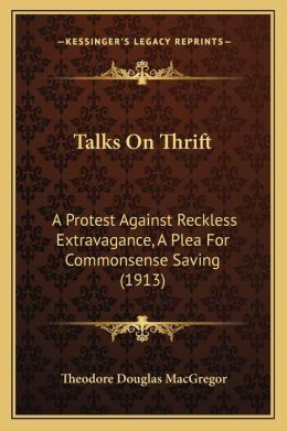 Talks On Thrift: A Protest Against Reckless Extravagance, A Plea For Commonsense Saving (1913)