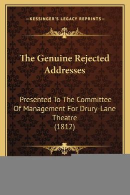 The Genuine Rejected Addresses: Presented to the Committee of Management for Drury-Lane Theatre (1812)