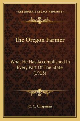 The Oregon Farmer: What He Has Accomplished In Every Part Of The State (1913)