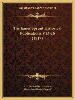 The James Sprunt Historical Publications V13-16 (1917)