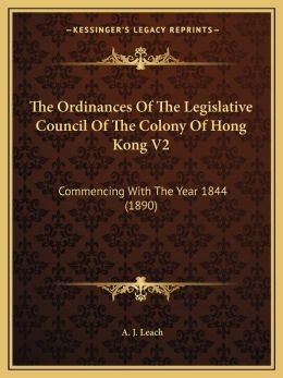 The Ordinances Of The Legislative Council Of The Colony Of Hong Kong V2: Commencing With The Year 1844 (1890)