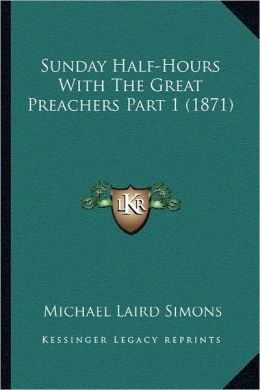 Sunday Half-Hours with the Great Preachers Part 1 (1871)