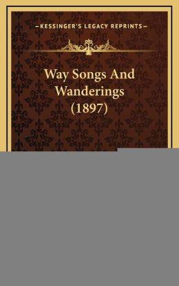 Way Songs And Wanderings (1897)