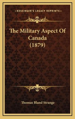 The Military Aspect Of Canada (1879)