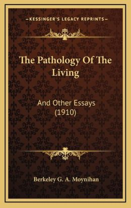 The Pathology of the Living: And Other Essays (1910)