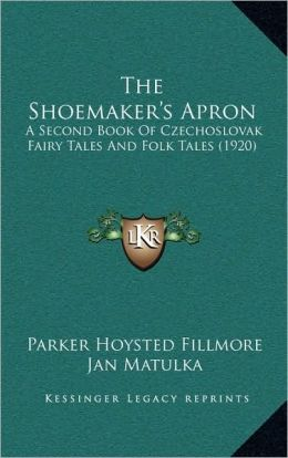 The Shoemaker's Apron: A Second Book Of Czechoslovak Fairy Tales And Folk Tales (1920)