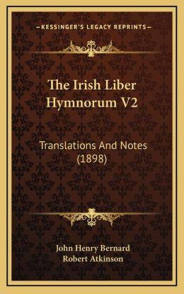 The Irish Liber Hymnorum V2: Translations and Notes (1898)