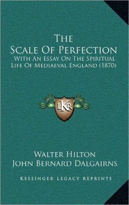 The Scale of Perfection: With an Essay on the Spiritual Life of Mediaeval England (1870)