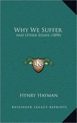 Why We Suffer: And Other Essays (1890)