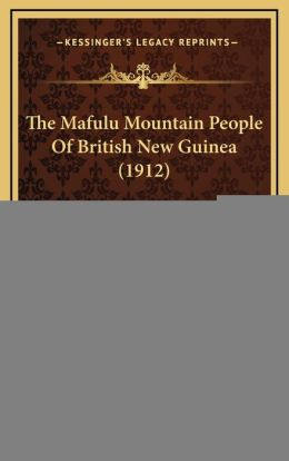 The Mafulu Mountain People of British New Guinea (1912)