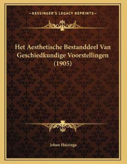Het Aesthetische Bestanddeel Van Geschiedkundige Voorstellingen (1905)