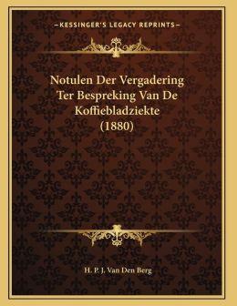 Notulen Der Vergadering Ter Bespreking Van De Koffiebladziekte (1880)