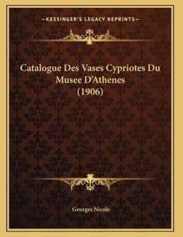 Catalogue Des Vases Cypriotes Du Musee D'Athenes (1906)