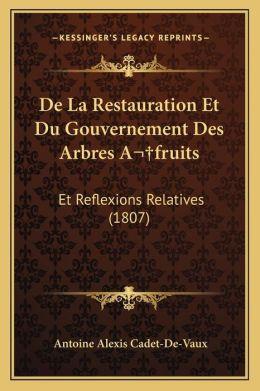 De La Restauration Et Du Gouvernement Des Arbres A fruits: Et Reflexions Relatives (1807)
