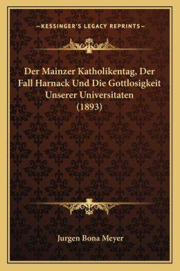 Der Mainzer Katholikentag, Der Fall Harnack Und Die Gottlosigkeit Unserer Universitaten (1893)