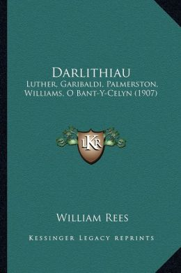Darlithiau: Luther, Garibaldi, Palmerston, Williams, O Bant-Y-Celyn (1907)