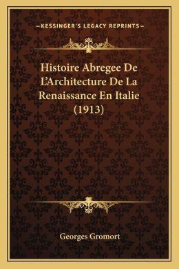 Histoire Abregee De L'Architecture De La Renaissance En Italie (1913)