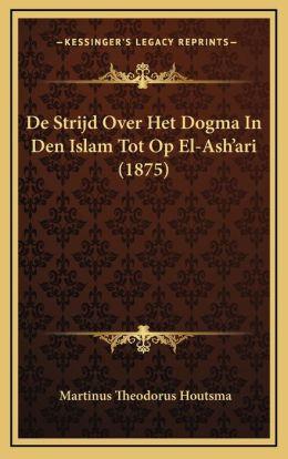 De Strijd Over Het Dogma In Den Islam Tot Op El-Ash'ari (1875)