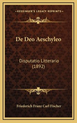 De Deo Aeschyleo: Disputatio Litterario (1892)
