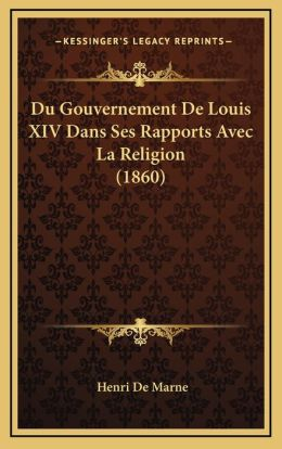 Du Gouvernement De Louis XIV Dans Ses Rapports Avec La Religion (1860)
