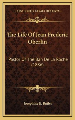 The Life Of Jean Frederic Oberlin: Pastor Of The Ban De La Roche (1886)