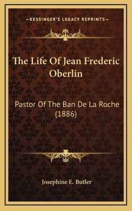 The Life Of Jean Frederic Oberlin: Pastor Of The Ban De La Roche (1886)